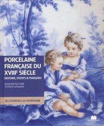 Dernières parutions dans Les essentiels du patrimoine, Porcelaine Française du XVIIIe siècle