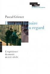 Dernières parutions dans La Chaire du Louvre, Pour une histoire du regard. L'expérience du musée au XIXe siècle