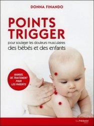 Dernières parutions sur Massages de l'enfant, Points Trigger pour soulager les douleurs musculaires des bébés et des enfants