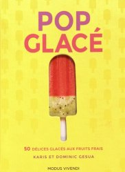 Dernières parutions sur Glaces et sorbets, Pop glacé. 50 délices glacés aux fruits frais