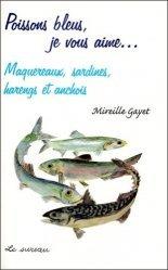 Dernières parutions dans Je vous aime, Poissons bleus, je vous aime... Maquereaux, sardines, harengs et anchois