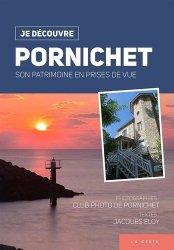 Dernières parutions dans Je découvre, Pornichet. Son patrimoine en prises de vue