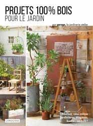 Dernières parutions sur Aménager et décorer, Projets 100 % bois pour le jardin