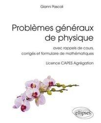 Dernières parutions sur LMD, Problèmes généraux de physique - avec rappels de cours, corrigés et formulaire de mathématiques, Licence CAPES Agrégation