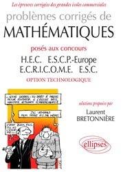 Dernières parutions dans Les épreuves corrigées des grandes écoles commerciales, Problèmes corrigés de Mathématiques posés aux concours HEC, ESCP-Europe, ECRICOME, ESC - option technologique