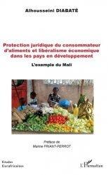 Dernières parutions sur Droit international privé, Protection juridique du consommateur d'aliments et libéralisme économique dans les pays en développement. L'exemple du Mali