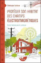 Dernières parutions sur Electricité - Eclairage, Protéger son habitat des champs électromaniétiques