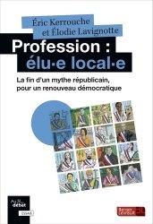 Dernières parutions sur Elu local, Profession : élu-e local-e. La fin d'un mythe républicain, pour un renouveau démocratique