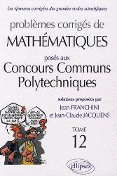 Dernières parutions dans Epreuves corrigées gd écoles, Problèmes corrigés de mathématiques posés aux Concours communs polytechniques (CCP)