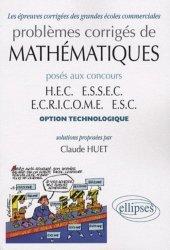 Dernières parutions dans Les épreuves corrigées des grandes écoles commerciales, Problèmes corrigés de mathématiques posés aux concours HEC ESSEC ECRICOME ESC option technologique