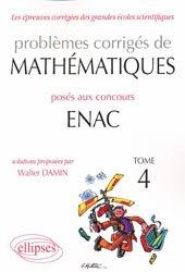 Dernières parutions dans Les épreuves corrigées des grandes écoles scientifiques, Problèmes corrigés de Mathématiques posées aux concours ENAC 2007 - 2010  Tome 4