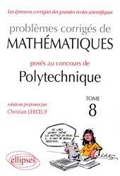 Dernières parutions dans Les épreuves corrigées des grandes écoles scientifiques, Problèmes corrigés de Mathématiques posés au concours de Polytechnique Tome 8