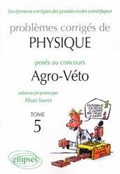 Dernières parutions dans Les épreuves corrigées des grandes écoles scientifiques, Problèmes corrigés de Physique posés aux concours Agro-Véto Tome 5