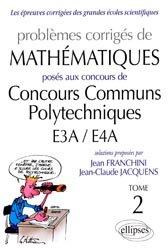 Dernières parutions dans Les épreuves corrigées des grandes écoles scientifiques, Problèmes corrigés de mathématiques posés aux Concours Communs Polytechniques E3A/E4A - Tome 2