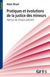 Dernières parutions sur Droit pénal des mineurs, Pratiques et évolutions de la justice des mineurs. Aperçus de clinique judiciaire