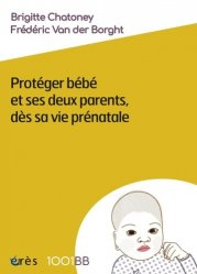 Dernières parutions dans 1001 BB, Protéger bébé et ses deux parents, dès sa vie prénatale