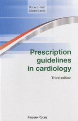 Nouvelle édition Prescription guidelines in cardiology