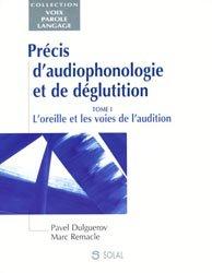 Dernières parutions dans Voix parole langage, Précis d'audiophonologie et de déglutition T1 L'oreille et les voies de l'audition