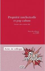 Dernières parutions sur Propriété littéraire et artistique, Propriété intellectuelle et pop culture. Actes du colloque des JUSPI