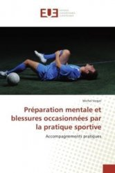 Dernières parutions sur Médecine du sport, Préparation mentale et blessures occasionnées par la pratique sportive. Accompagnements pratiques