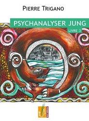 Dernières parutions sur Jung, Psychanalyser Jung. Tome 3