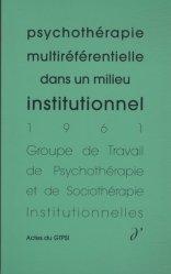 Dernières parutions dans ACTES DU GTPSI, Psychothérapie multiréférentielle dans un milieu institutionnel