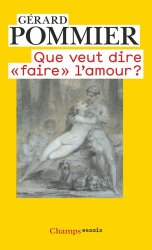 Dernières parutions dans Champs Essais, Que veut dire 'faire' l'amour ?