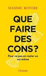 Dernières parutions dans Champs Essais, Que faire des cons ? Pour ne pas en rester un soi-même