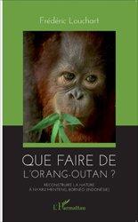 Dernières parutions sur Primates, Que faire de l'orang-outan ?
