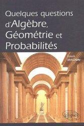 Nouvelle édition Quelques questions d'Algèbre, Géométrie et Probabiltés