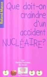 Dernières parutions dans Les petites pommes du savoir, Que doit-on craindre d'un accident nucléaire ?