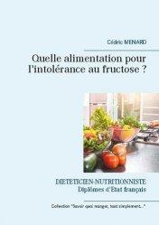 Dernières parutions sur Alimentation - Diététique, Quelle alimentation pour l'intolérance au fructose ?