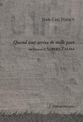Dernières parutions dans Ecrits sur l'art, Quand tout arrive de nulle part. Sur l'oeuvre d'Albert Palma
