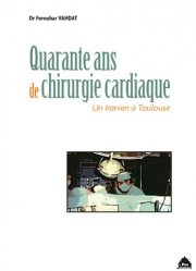 Dernières parutions sur Cardiologie - Médecine vasculaire, Quarante ans de chirurgie cardiaque : un Iranien à Toulouse
