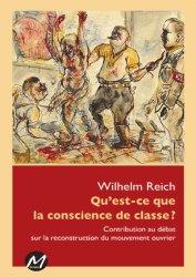Dernières parutions sur Reich, Qu'est-ce que la conscience de classe ? Contribution au débat sur la reconstruction du mouvement ouvrier