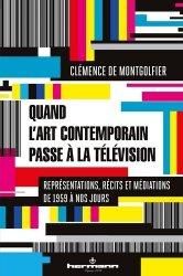 Dernières parutions sur Art contemporain, Quand l'art contemporain passe à la télévision. Représentations, récits et médiations de 1959 à nos jours