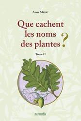 Dernières parutions sur Histoire des plantes et de la botanique, Que cachent les noms des plantes ?