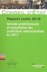 Dernières parutions sur Conseil d'état, Rapport public 2018. Activité juridictionnelle et consultative des juridictions administratives en 2017