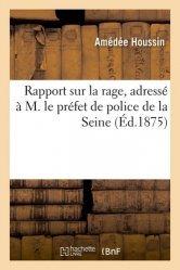 Dernières parutions sur Histoire de la médecine et des maladies, Rapport sur la rage, adressé à M. le préfet de police de la Seine