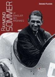 Dernières parutions sur Formule 1 , Rallyes , Courses, Raymond Sommer. Le Sanglier des Ardennes