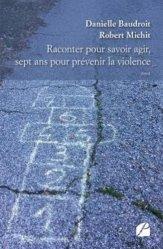 Dernières parutions sur Psychologie à l'école, Raconter pour savoir agir, sept ans pour prévenir la violence