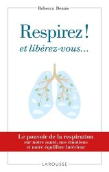 Dernières parutions dans Essais Larousse, Respirez ! et libérez-vous...