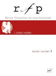Dernières parutions sur Revues de psychanalyse, Revue Française de Psychanalyse Tome 84 N° 1, mars 2020 : L'enfant modèle