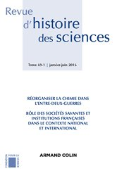 Dernières parutions dans Revue d'histoire des sciences, Réorganiser la chimie dans l'entre-deux-guerres