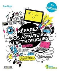 Dernières parutions sur Manuels de bricolage, Réparez vous-même vos appareils électroniques