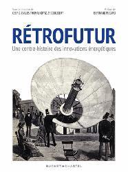Dernières parutions dans Écologie, Rétrofutur : une contre-histoire des innovations énergétiques