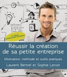 Dernières parutions sur Création d'entreprise, Réussir la création de sa petite entreprise. Motivation, méthode et outils pratiques, 2e édition