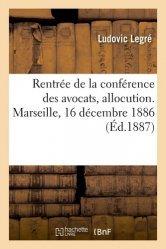 Dernières parutions sur Histoire du droit, Rentrée de la conférence des avocats, allocution. Marseille, 16 décembre 1886
