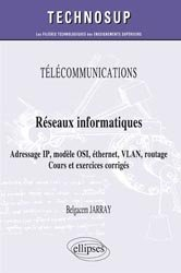 Dernières parutions sur Télécommunications, Réseaux informatiques - Adressage IP, modèle OSI, éthernet, VLAN, routage