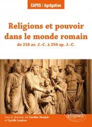 Dernières parutions dans CAPES/Agrégation, Religion et pouvoir dans le monde romain de 218 avant notre ère à 235 de notre ère